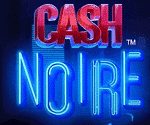 Cash Noire Video Slot Game