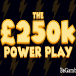 £250,000 worth in prizes from Power Spins